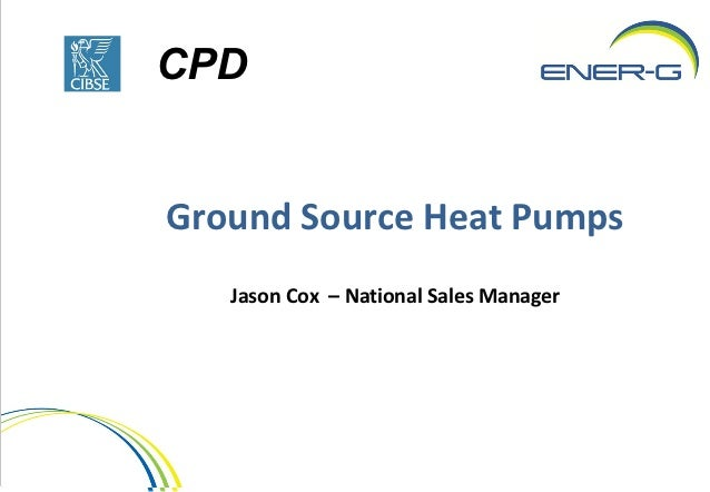CPDGround Source Heat Pumps   Jason Cox – National Sales Manager