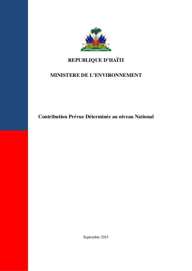 REPUBLIQUE D'HAÏTI MINISTERE DE L'ENVIRONNEMENT Contribution Prévue Déterminée au niveau National Septembre 2015