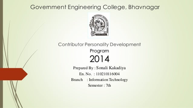 Government Engineering College, Bhavnagar  Contributor Personality Development  Program  2014  Prepared By : Sonali Kakadi...