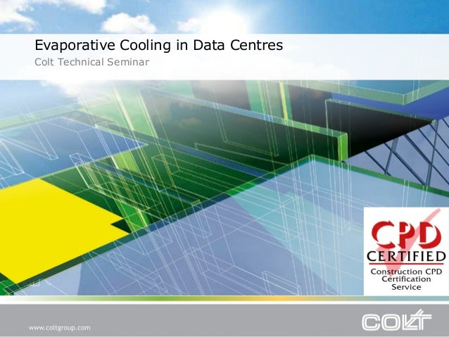 Evaporative Cooling in Data Centres Colt Technical Seminar