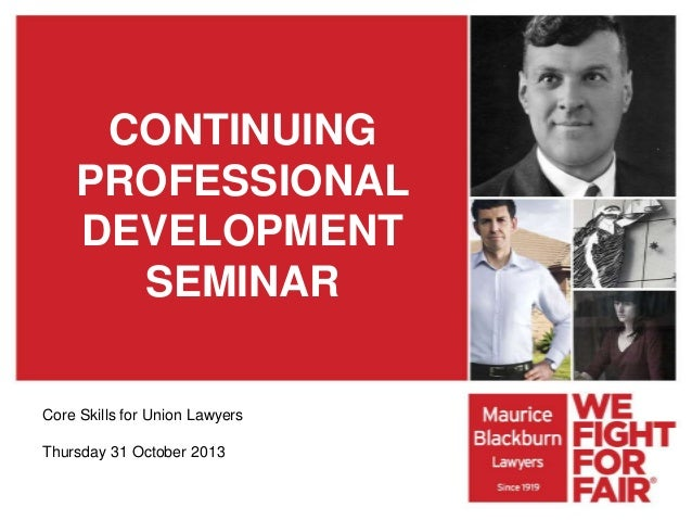 CONTINUING PROFESSIONAL DEVELOPMENT SEMINAR Core Skills for Union Lawyers Thursday 31 October 2013