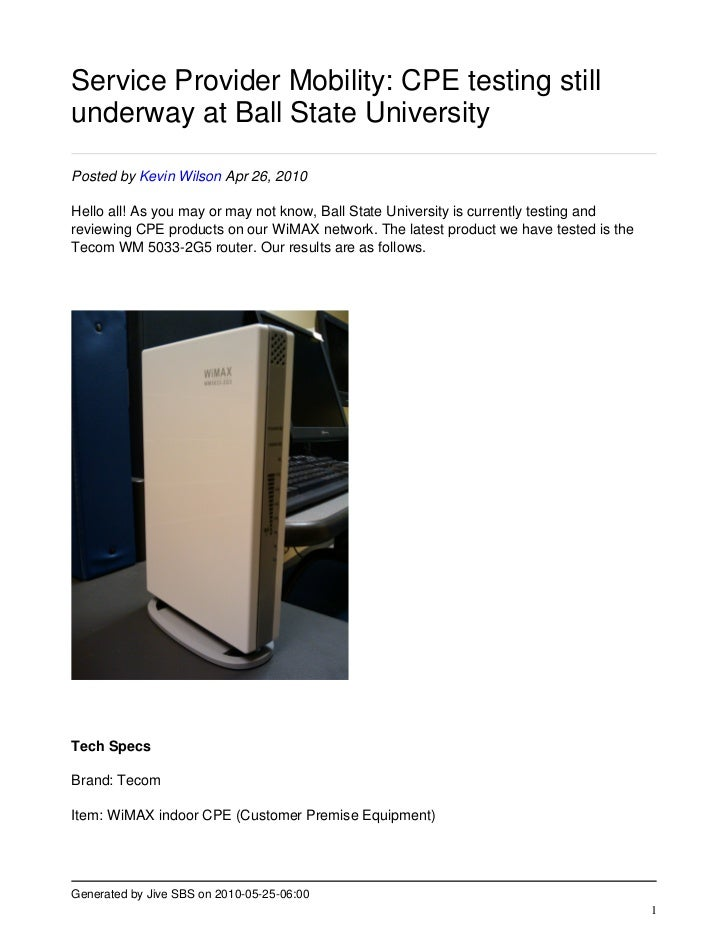 Service Provider Mobility: CPE testing still underway at Ball State University  Posted by Kevin Wilson Apr 26, 2010  Hello...