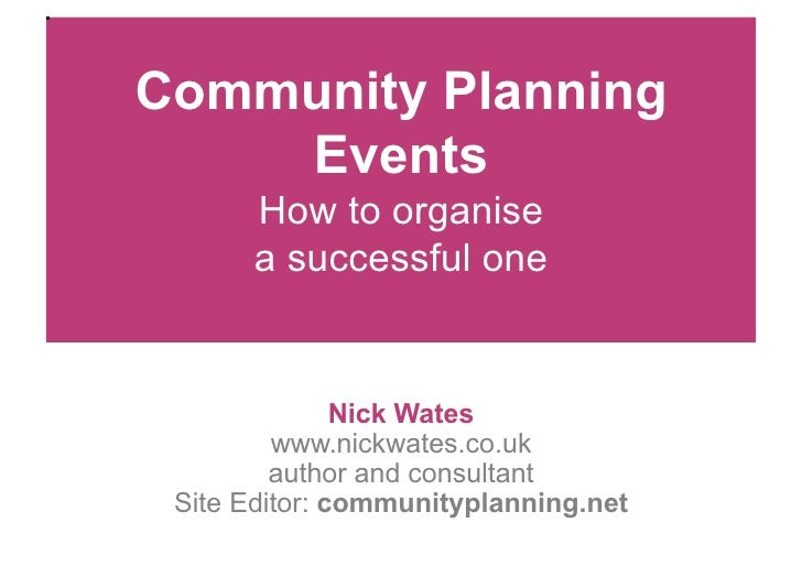 Community Planning     Events        How to organise        a successful one                  Nick Wates          www.nick...