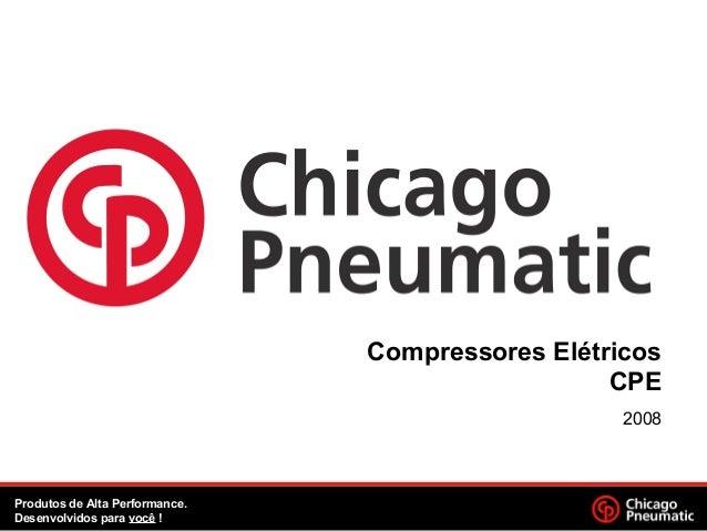 Compressores Elétricos CPE 2008 Produtos de Alta Performance. Desenvolvidos para você !