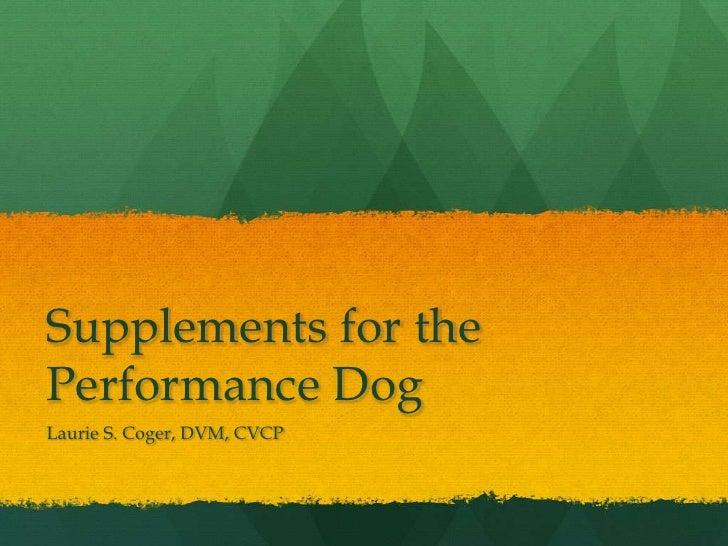 Supplements for thePerformance DogLaurie S. Coger, DVM, CVCP