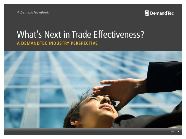 A DemandTec eBook     What's Next in Trade Effectiveness? A DemANDTec INDusTry PersPecTIve                                ...