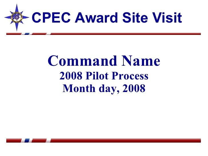 Command Name 2008 Pilot Process Month day, 2008 CPEC Award Site Visit