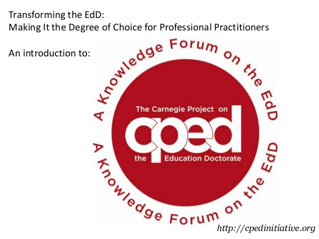 http://cpedinitiative.org Transforming the EdD: Making It the Degree of Choice for Professional Practitioners An introduct...