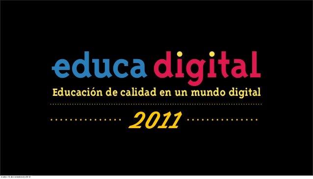 Educación de calidad en un mundo digital                                               2011martes 13 de noviembre de 2012