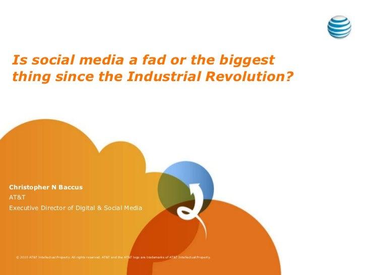 Is social media a fad or the biggest thing since the Industrial Revolution?<br />Christopher N Baccus<br />AT&T<br />Execu...