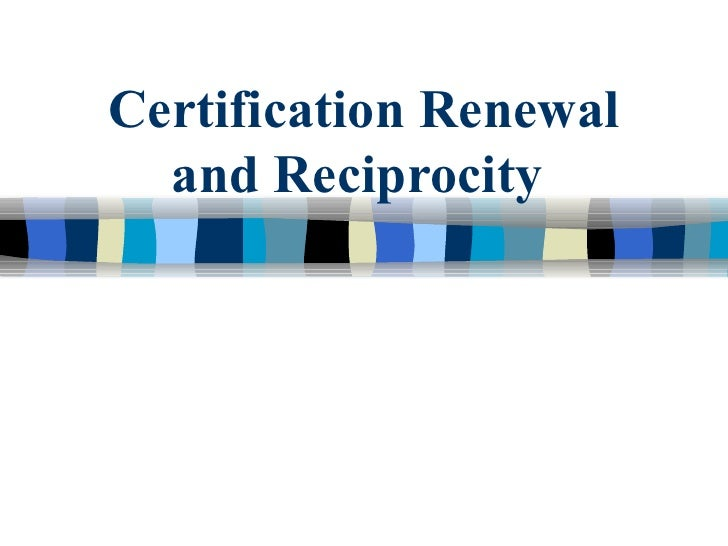 Certification Renewal and Reciprocity