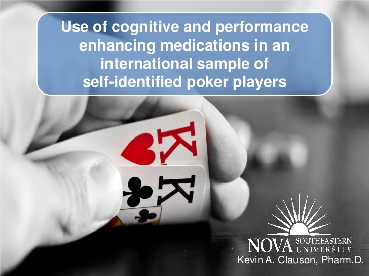 Use of cognitive and performance   enhancing medications in an      international sample of   self-identified poker player...