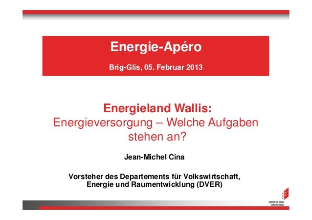 Energie-Apéro             Brig-Glis, 05. Februar 2013         Energieland Wallis:Energieversorgung – Welche Aufgaben      ...