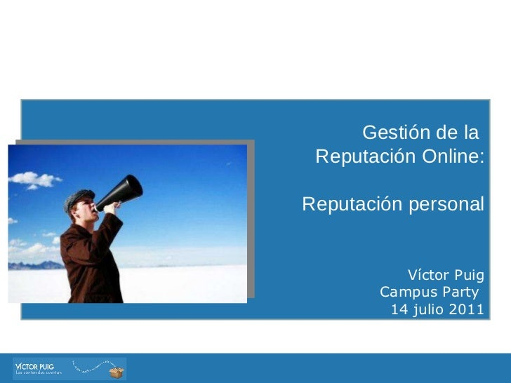 Gestión de la  Reputación Online: Reputación personal V íctor Puig Campus Party  14 julio 2011