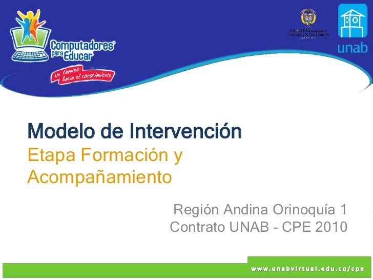 Modelo de IntervenciónEtapa Formación yAcompañamiento               Región Andina Orinoquía 1               Contrato UNAB ...