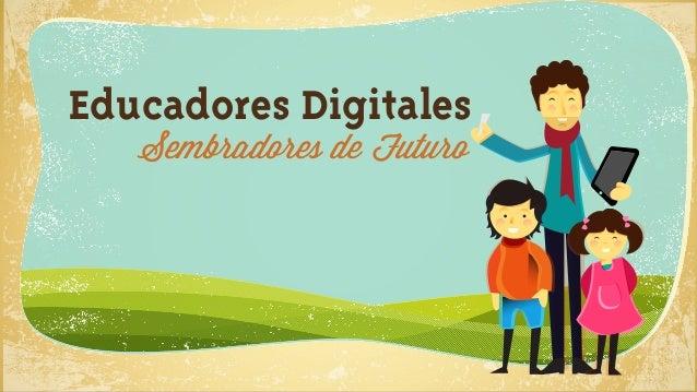 Educadores Digitales   Sembradores de Futuro