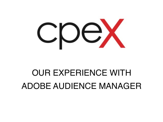 OUR EXPERIENCE WITH  ADOBE AUDIENCE MANAGER