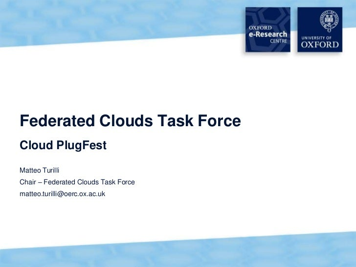 Federated Clouds Task ForceCloud PlugFestMatteo TurilliChair – Federated Clouds Task Forcematteo.turilli@oerc.ox.ac.uk    ...