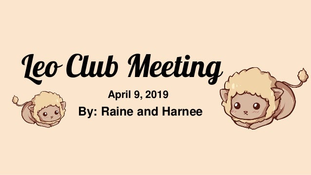 Leo Club Meeting By: Raine and Harnee April 9, 2019