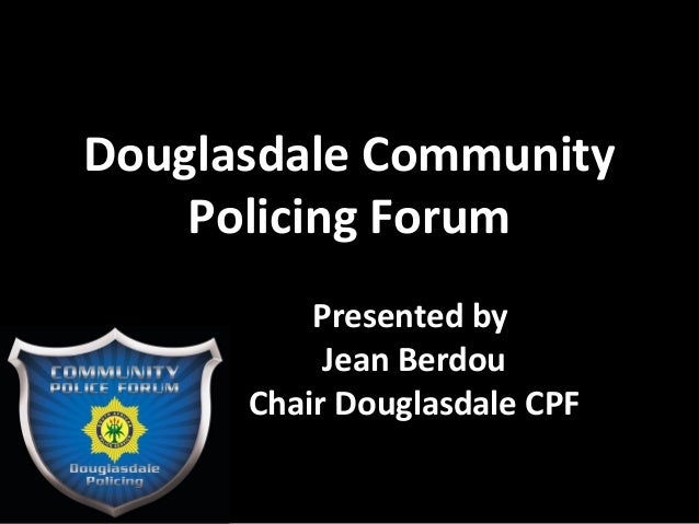 Douglasdale Community Policing Forum Presented by Jean Berdou Chair Douglasdale CPF