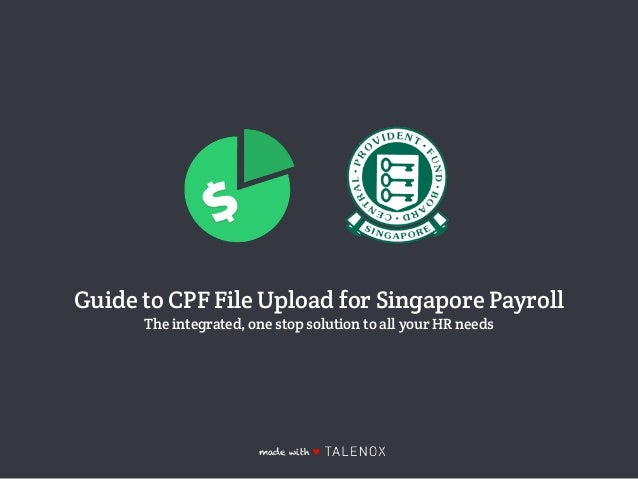 Guide to CPF File Upload for Singapore Payroll The integrated, one stop solution to all your HR needs made with ♥