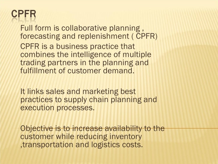 Full form is collaborative planning ,forecasting and replenishment ( CPFR)CPFR is a business practice thatcombines the int...