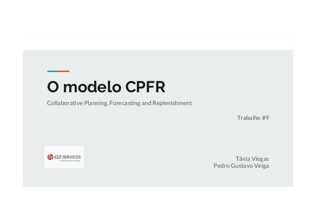 O modelo CPFR Collaborative Planning, Forecasting and Replenishment Trabalho #9 Tânia Viegas Pedro Gustavo Veiga