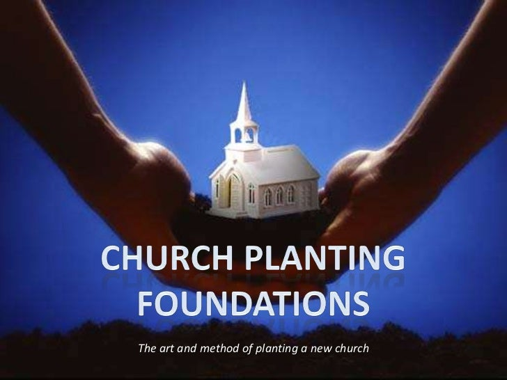 Church PlantingFoundations<br />The art and method of planting a new church<br />