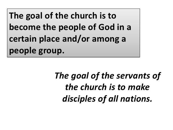 The goal of the church is to become the people of God in a certain place and/or among a people group.<br />What are the ps...
