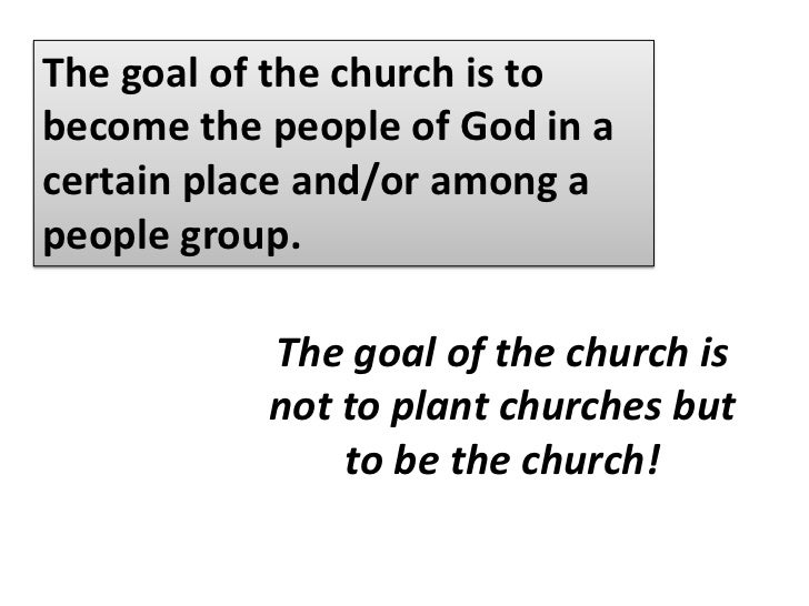 The goal of the church is to become the people of God in a certain place and/or among a people group.<br />We must disting...