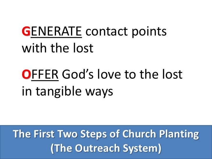 Generate contact points with the lost<br />Offer God's love to the lost in tangible ways<br />The First Two Steps of Churc...
