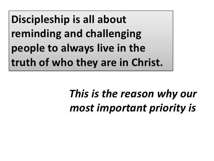 Discipleship is all about reminding and challenging people to always live in the truth of who they are in Christ.<br />The...