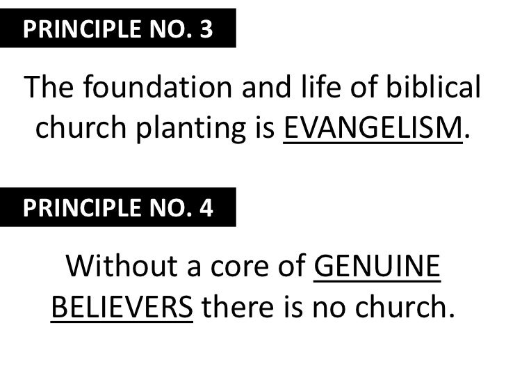 PRINCIPLE NO. 3<br />The foundation and life of biblical church planting is evangelism.<br />PRINCIPLE NO. 4<br />Without ...