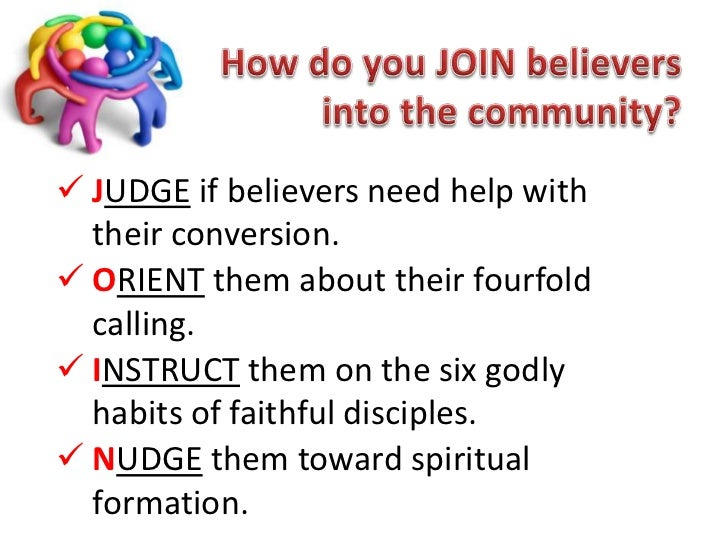 How do you JOIN believers into the community?<br /><ul><li>Judge if believers need help with their conversion.