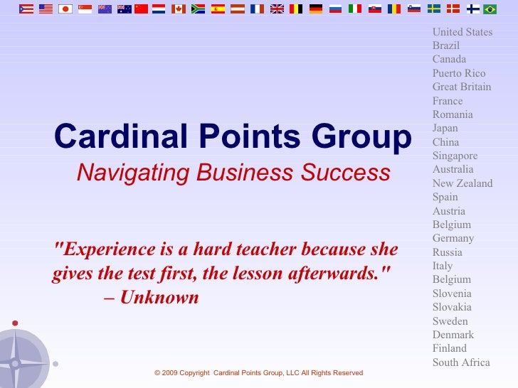 """Cardinal Points Group Navigating Business Success """"Experience is a hard teacher because she gives the test first, the..."""