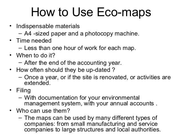How to Use Eco-maps • Indispensable materials – A4 -sized paper and a photocopy machine. • Time needed – Less than one hou...