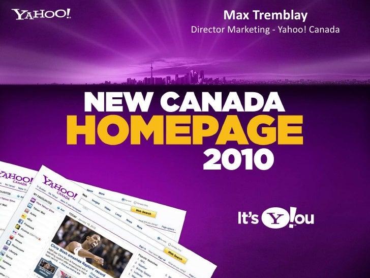 Max Tremblay <br />Director Marketing - Yahoo! Canada<br />
