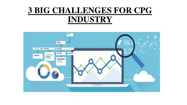 3 BIG CHALLENGES FOR CPG INDUSTRY