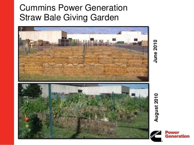 Cummins Power GenerationStraw Bale Giving Garden                           June 2010                            August 2010