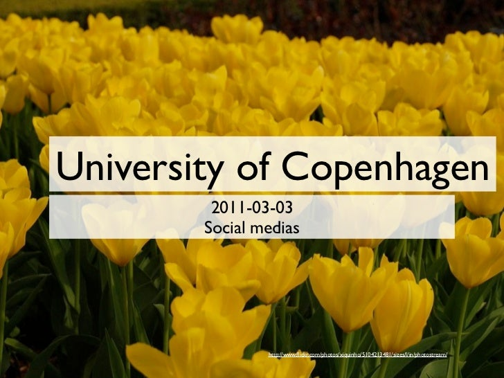 University of Copenhagen         2011-03-03        Social medias                http://www.flickr.com/photos/xiquinho/51042...