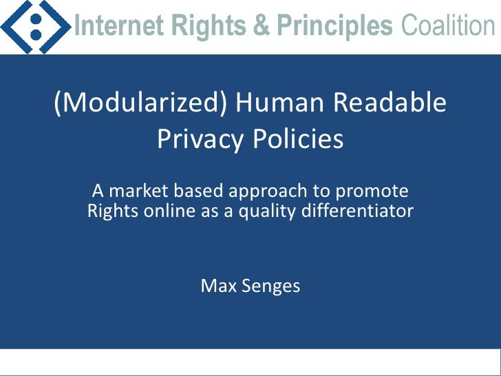 (Modularized) Human Readable Privacy Policies<br />A market based approach to promote Rights online as a quality different...