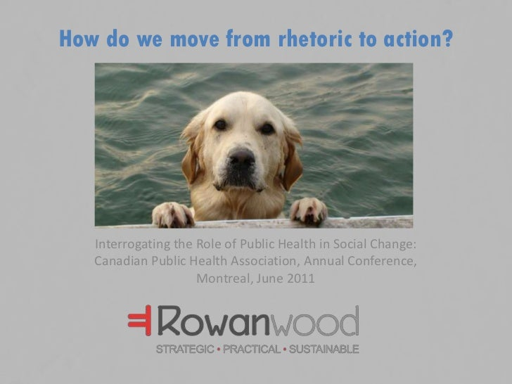 How do we move from rhetoric to action? <br />Interrogating the Role of Public Health in Social Change:Canadian Public Hea...