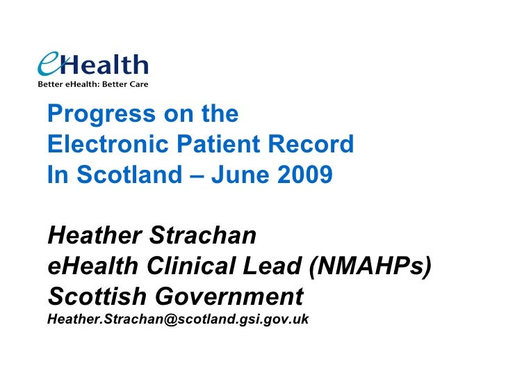 Progress on the Electronic Patient Record In Scotland – June 2009  Heather Strachan eHealth Clinical Lead (NMAHPs) Scottis...