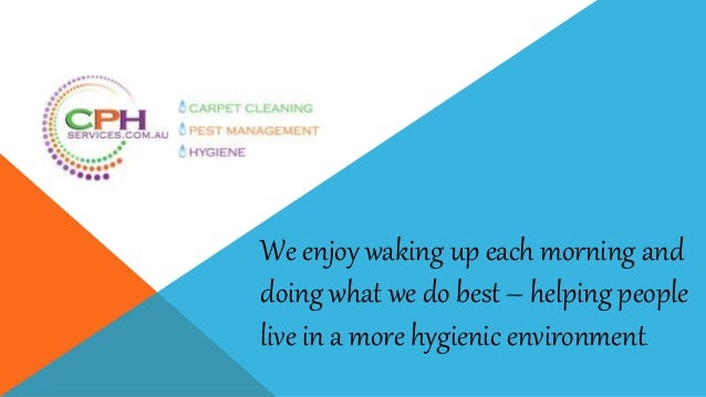 We enjoy waking up each morning and doing what we do best – helping people live in a more hygienic environment.
