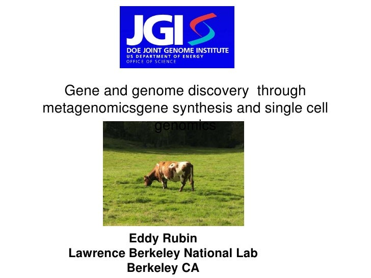 Gene and genome discovery throughmetagenomicsgene synthesis and single cell               genomics            Eddy Rubin  ...