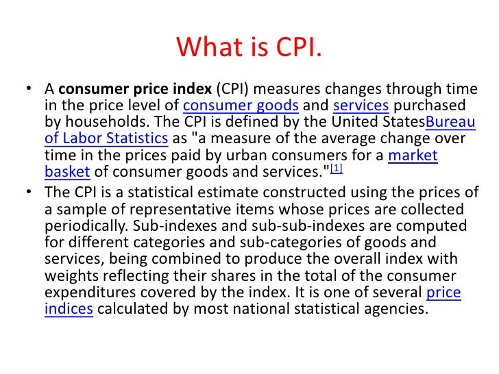 a look at the inaccuracies of the consumer price index The consumer price index or cpi is a more direct measure than per capita gdp of the standard of living in a country it is based on the overall cost of by including a broad range of thousands of goods and services with the fixed basket , the cpi can obtain an accurate estimate of the cost of living it is important to remember.