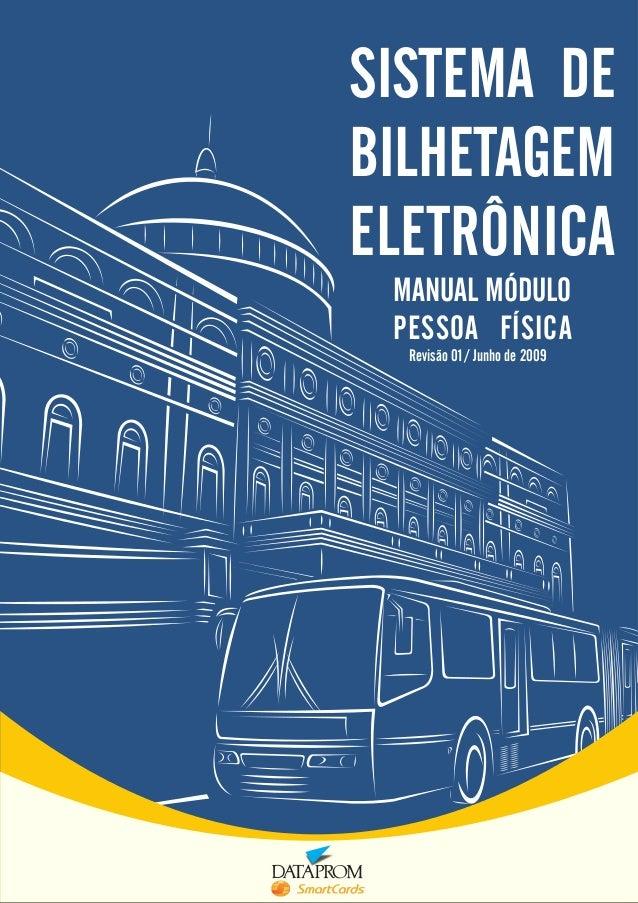 SISTEMA DE BILHETAGEM ELETRÔNICA MANUAL MÓDULO PESSOA FÍSICA Revisão 01 / Junho de 2009