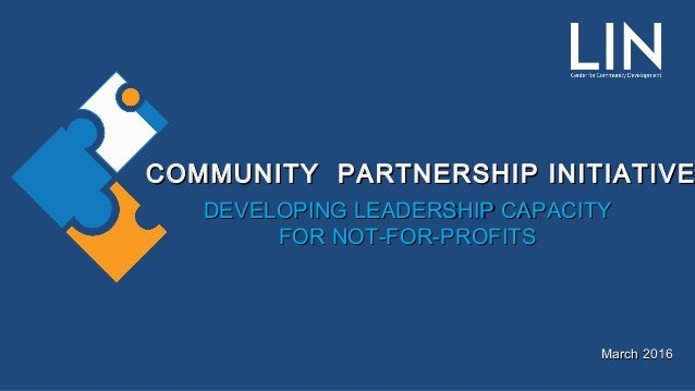 COMMUNITY PARTNERSHIP INITIATIVECOMMUNITY PARTNERSHIP INITIATIVE DEVELOPING LEADERSHIP CAPACITYDEVELOPING LEADERSHIP CAPAC...
