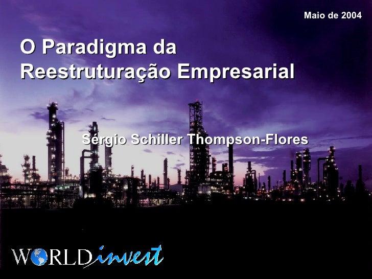 Sérgio Schiller Thompson-Flores Maio de 2004 O Paradigma da Reestruturação Empresarial