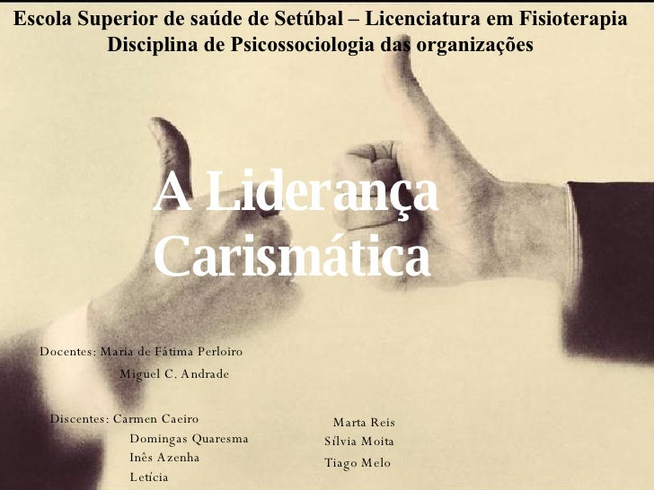 Liderança  Carismática A Liderança Carismática Docentes:   Maria de Fátima Perloiro    Miguel C. Andrade Discentes: Carmen...
